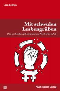 """BUCH: Lara Ledwa, """"Mit schwulen Lesbengrüßen: Das Lesbische Aktionszentrum Westberlin (LAZ)"""""""
