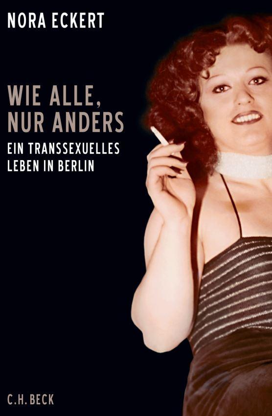 """Leseempfehlung: Nora Eckert, """"Wie alle, nur anders: Ein transsexuelles Leben in Berlin"""""""